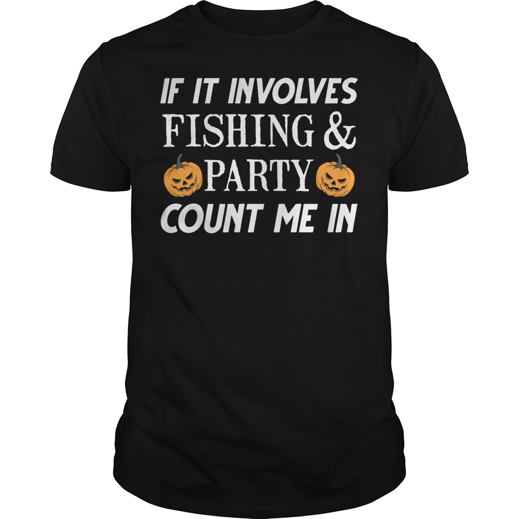 If it involves fishing and party count me in Halloween Guys t-shirt