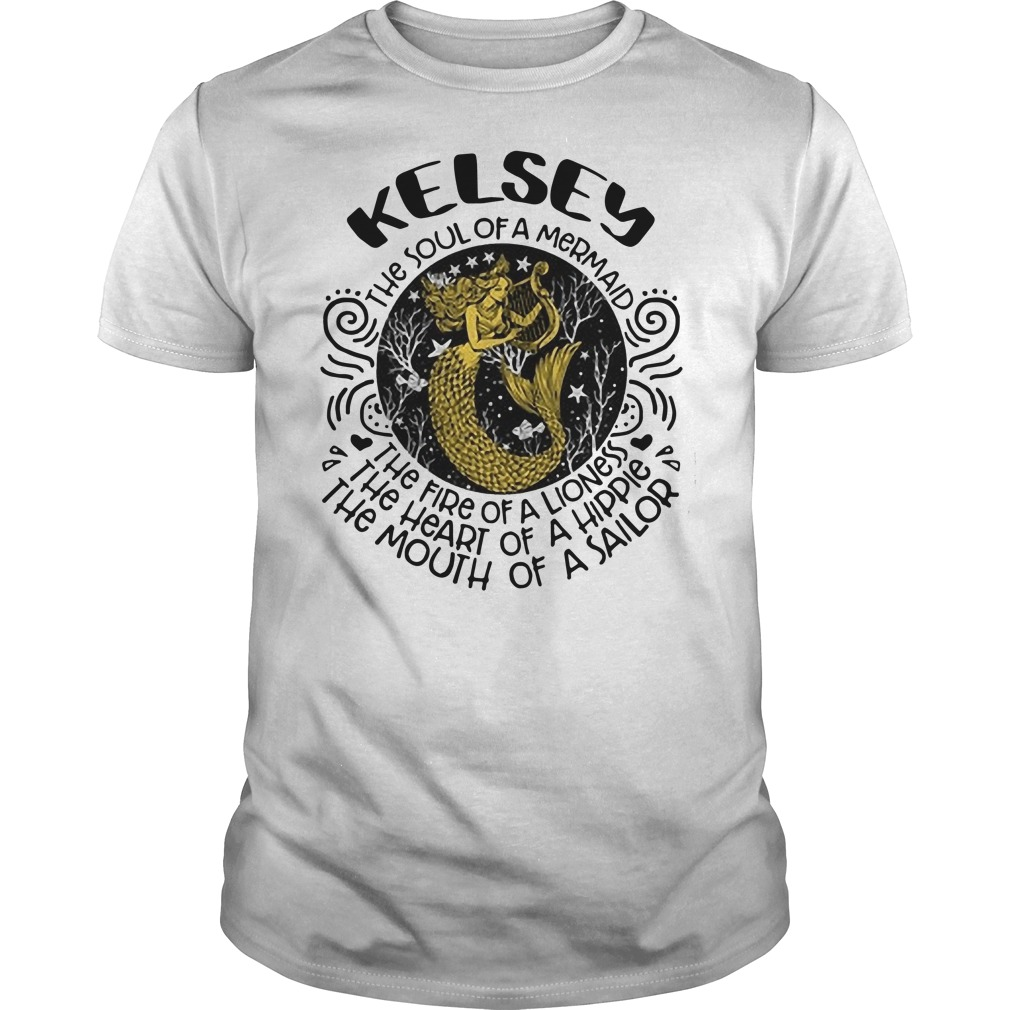 Kelsey the soul of a mermaid the fire of a lioness the heart of a hippie the mouth of a sailor Guys t-shirt