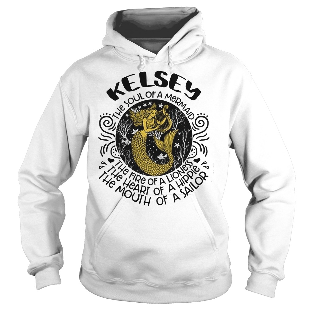 Kelsey the soul of a mermaid the fire of a lioness the heart of a hippie the mouth of a sailor Hoodie