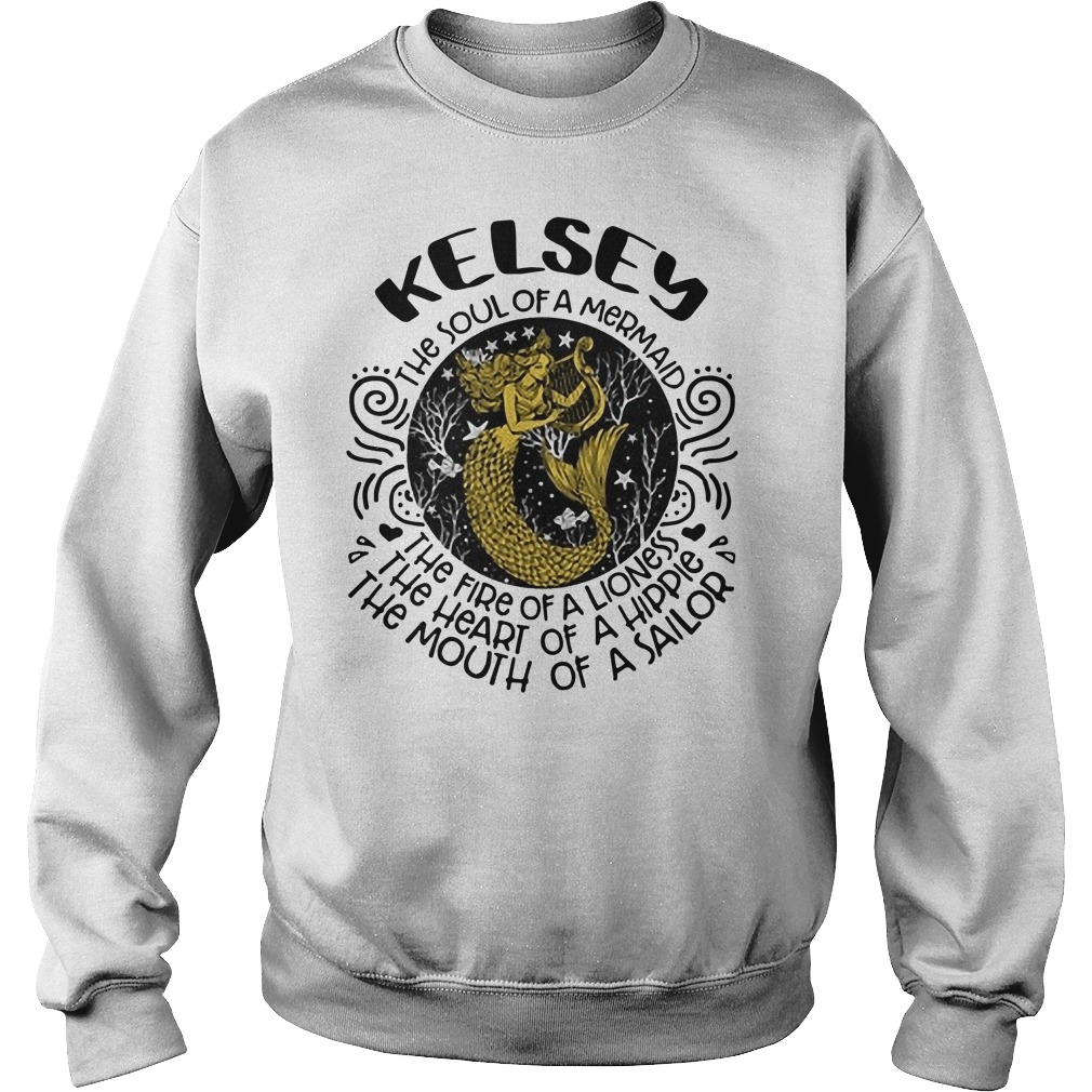 Kelsey the soul of a mermaid the fire of a lioness the heart of a hippie the mouth of a sailor Sweater