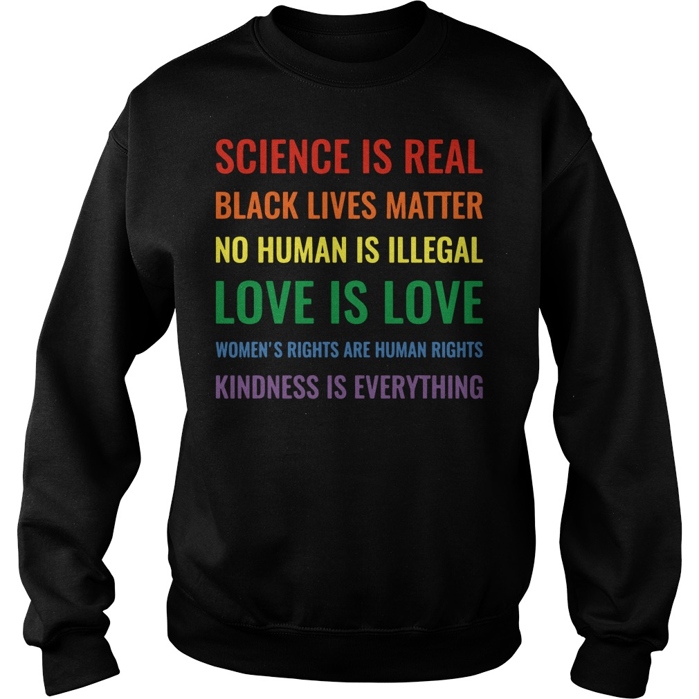 Science is real black lives matter no human is illegal women's rights are human rights kindness is everything Sweater