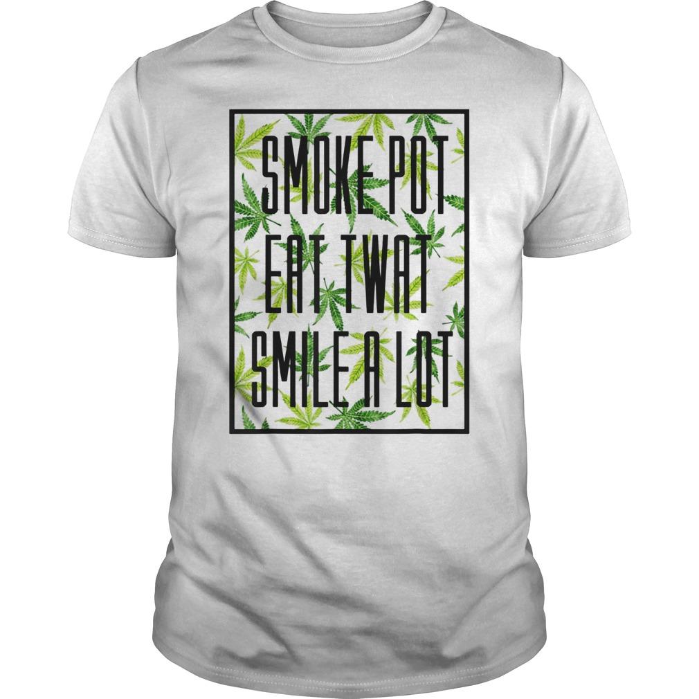 Smoke pot eat twat smile a lot Guys t-shirt