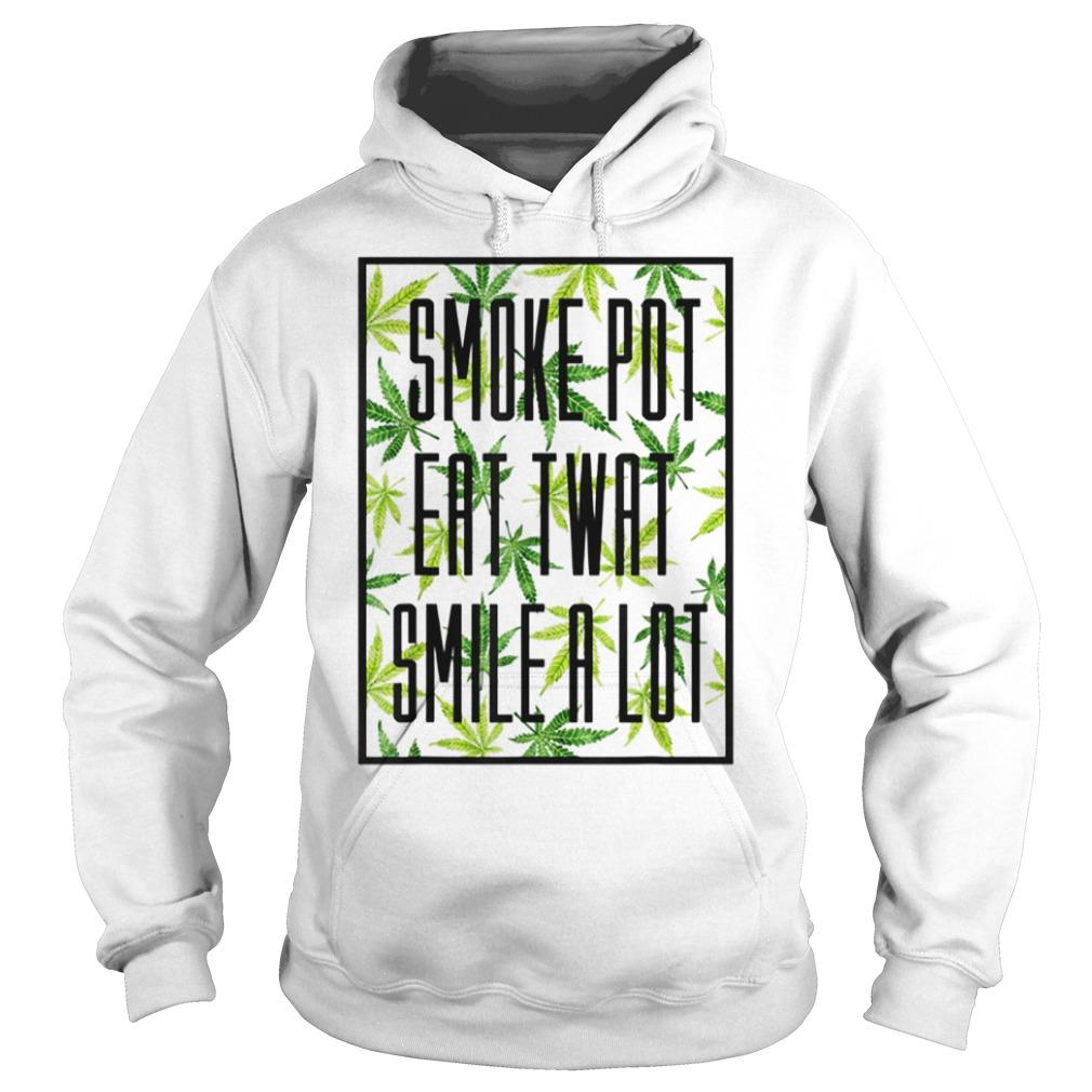 Smoke pot eat twat smile a lot Hoodie