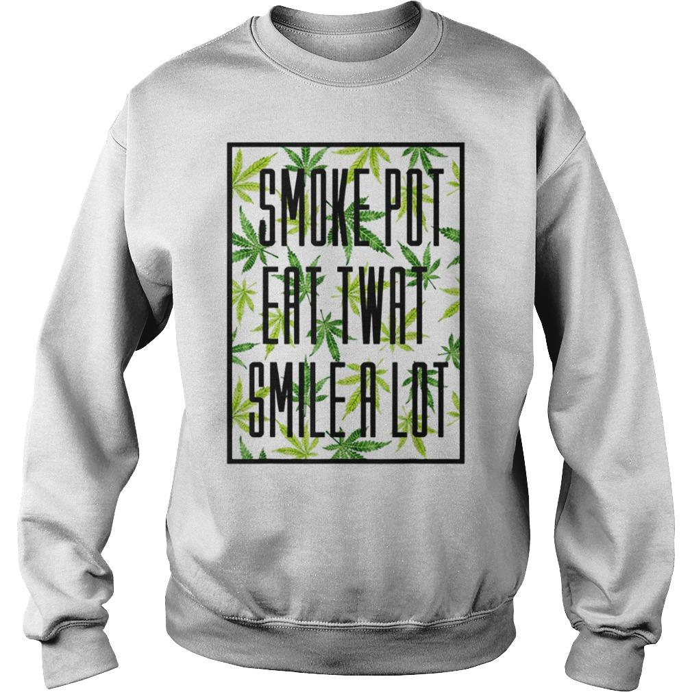 Smoke pot eat twat smile a lot Sweater