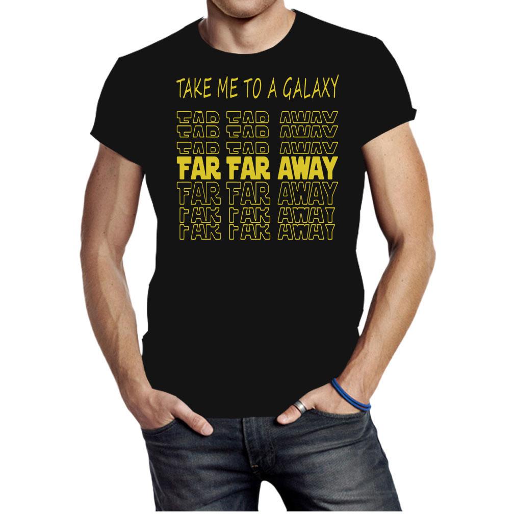 Take me to a galaxy far far away shirt