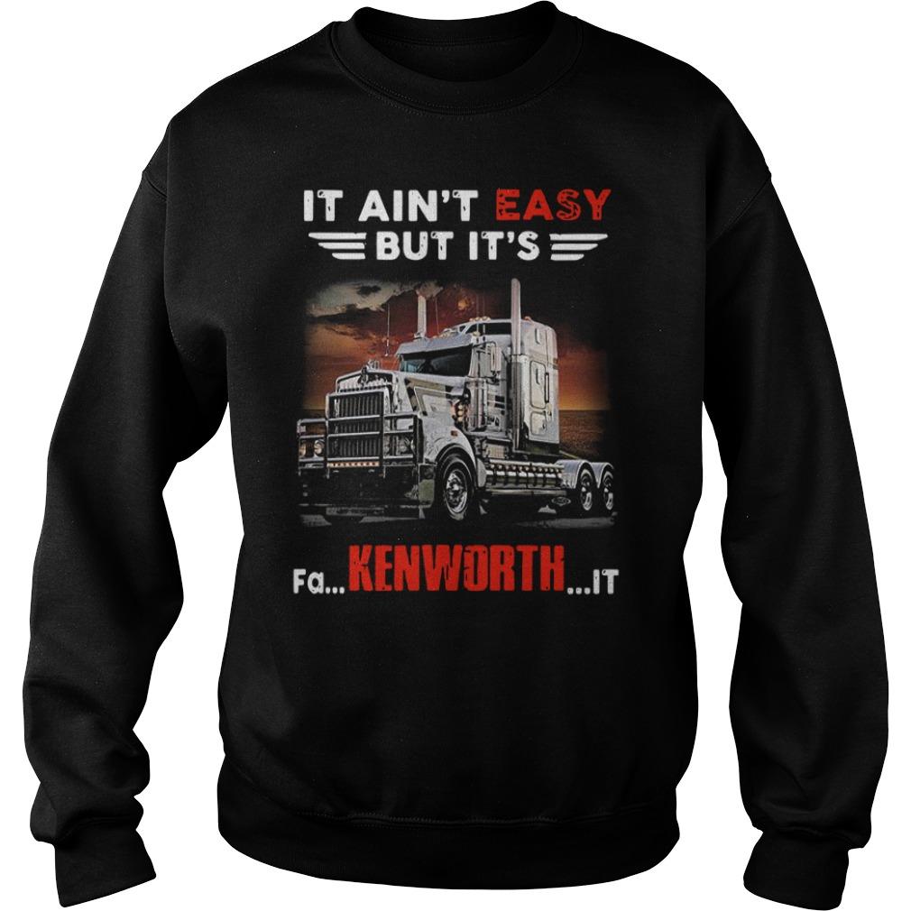 Truck It ain't easy but it's Fa Kenworth it Sweater