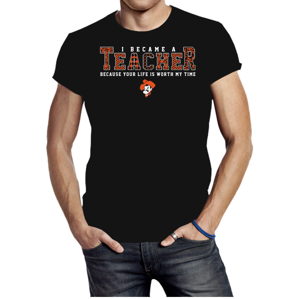 Oklahoma state Cowboys I became a teacher because your life is worth my time shirt