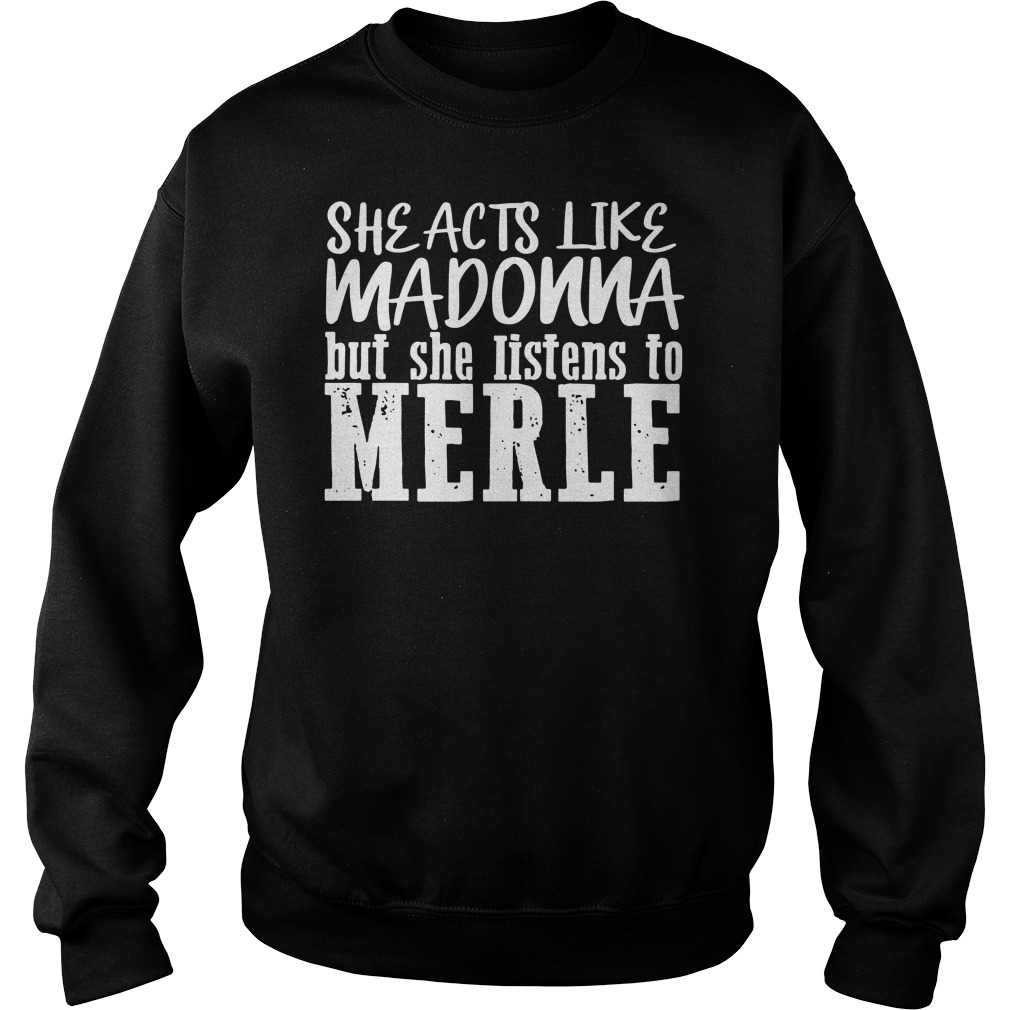 She acts like madonna but she listens to merle Sweater