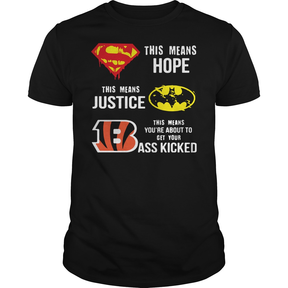 Cincinnati Bengals this means hope this means justice this means you're about to get your ass kicked Guys t-shirt