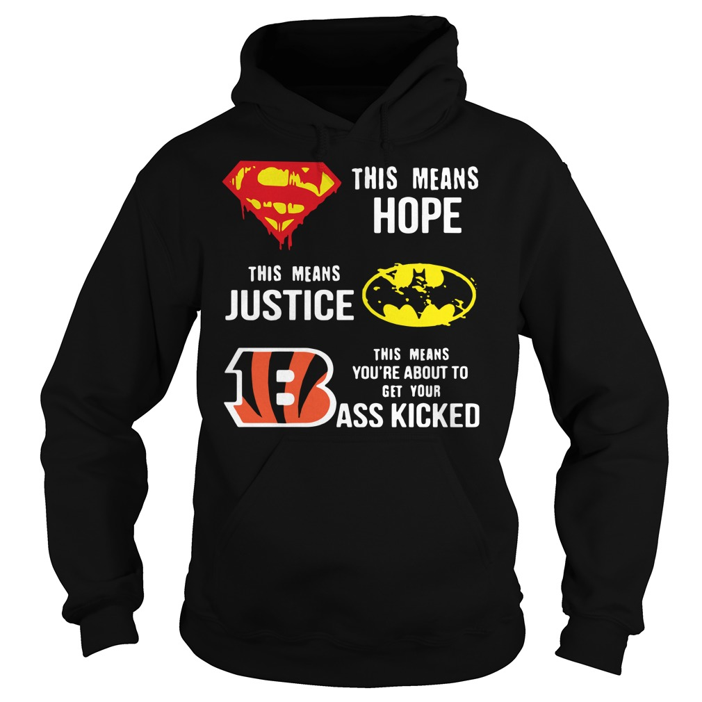 Cincinnati Bengals this means hope this means justice this means you're about to get your ass kicked Hoodie
