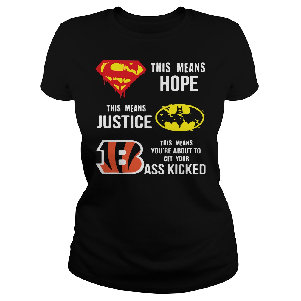 Cincinnati Bengals this means hope this means justice this means you're about to get your ass kicked Ladies t-shirt