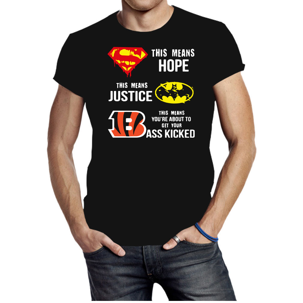 Cincinnati Bengals this means hope this means justice this means you're about to get your ass kicked shirt