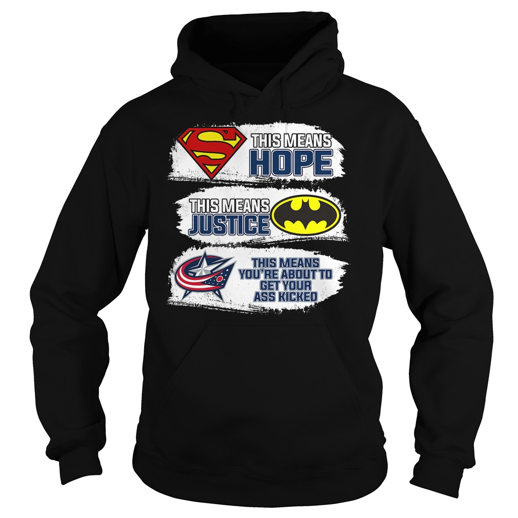 Columbus Blue Jackets this means hope this means justice this means you're about to get your ass kicked hoodie