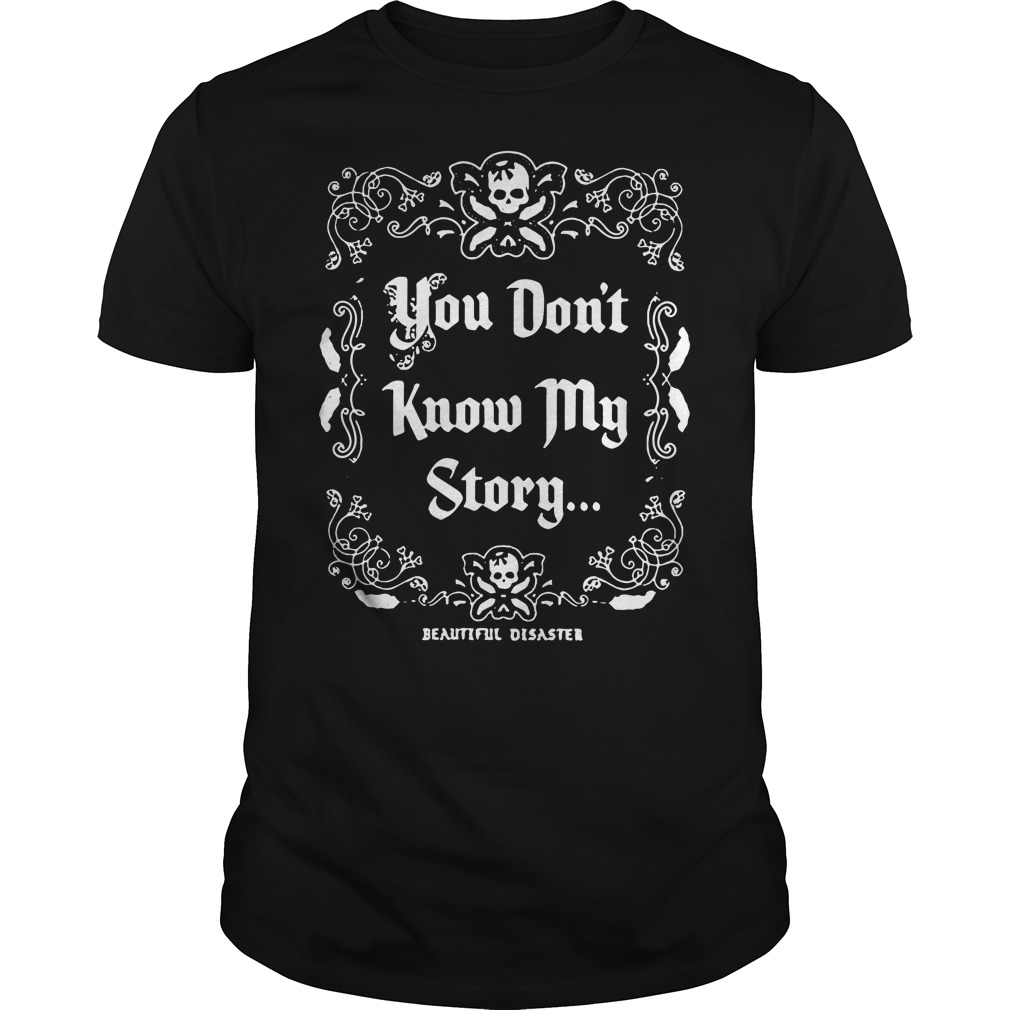You don't know my story beautiful disaster Guys t-shirt