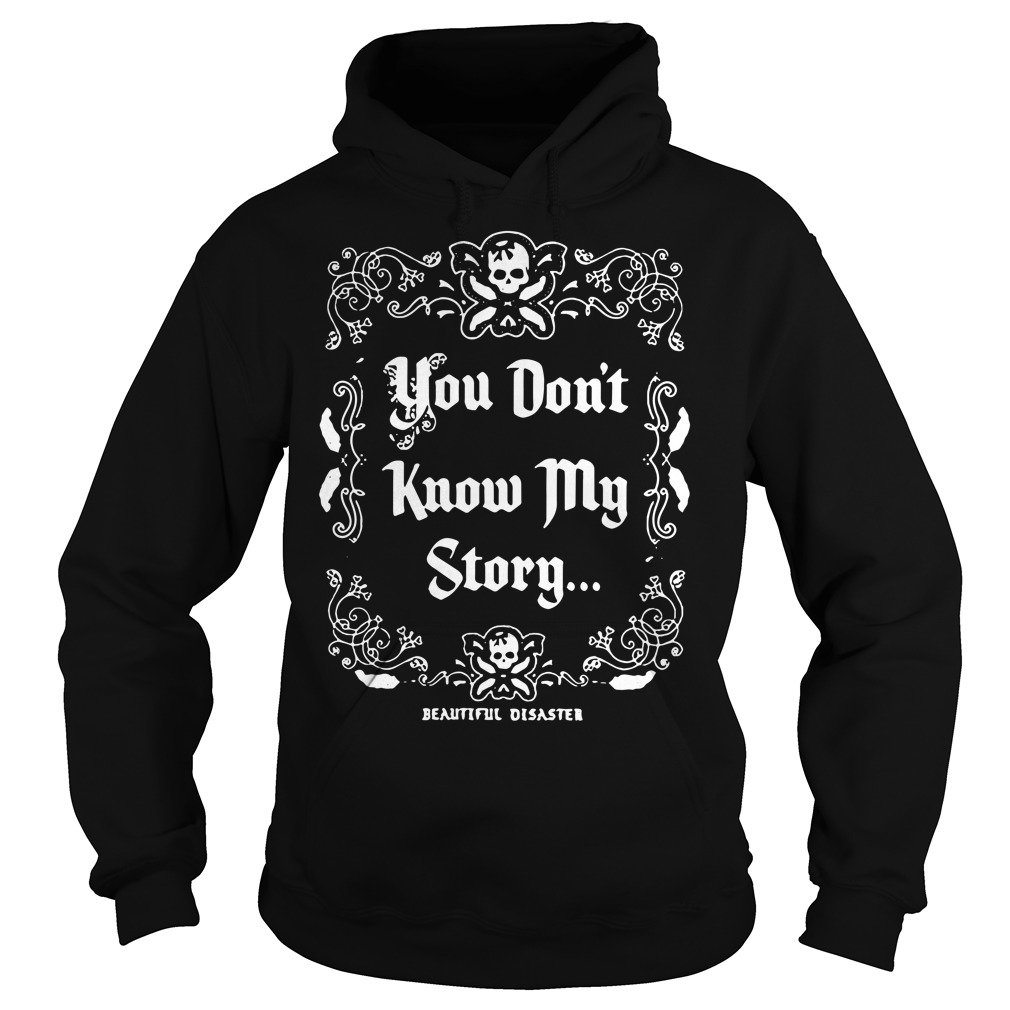 You don't know my story beautiful disaster Hoodie