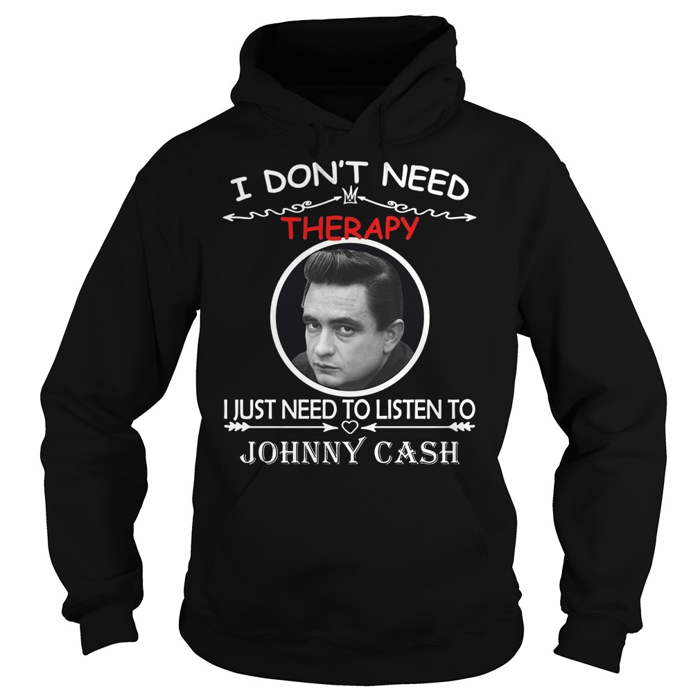 I don't need therapy I just need to listen to Johnny cash Hoodie