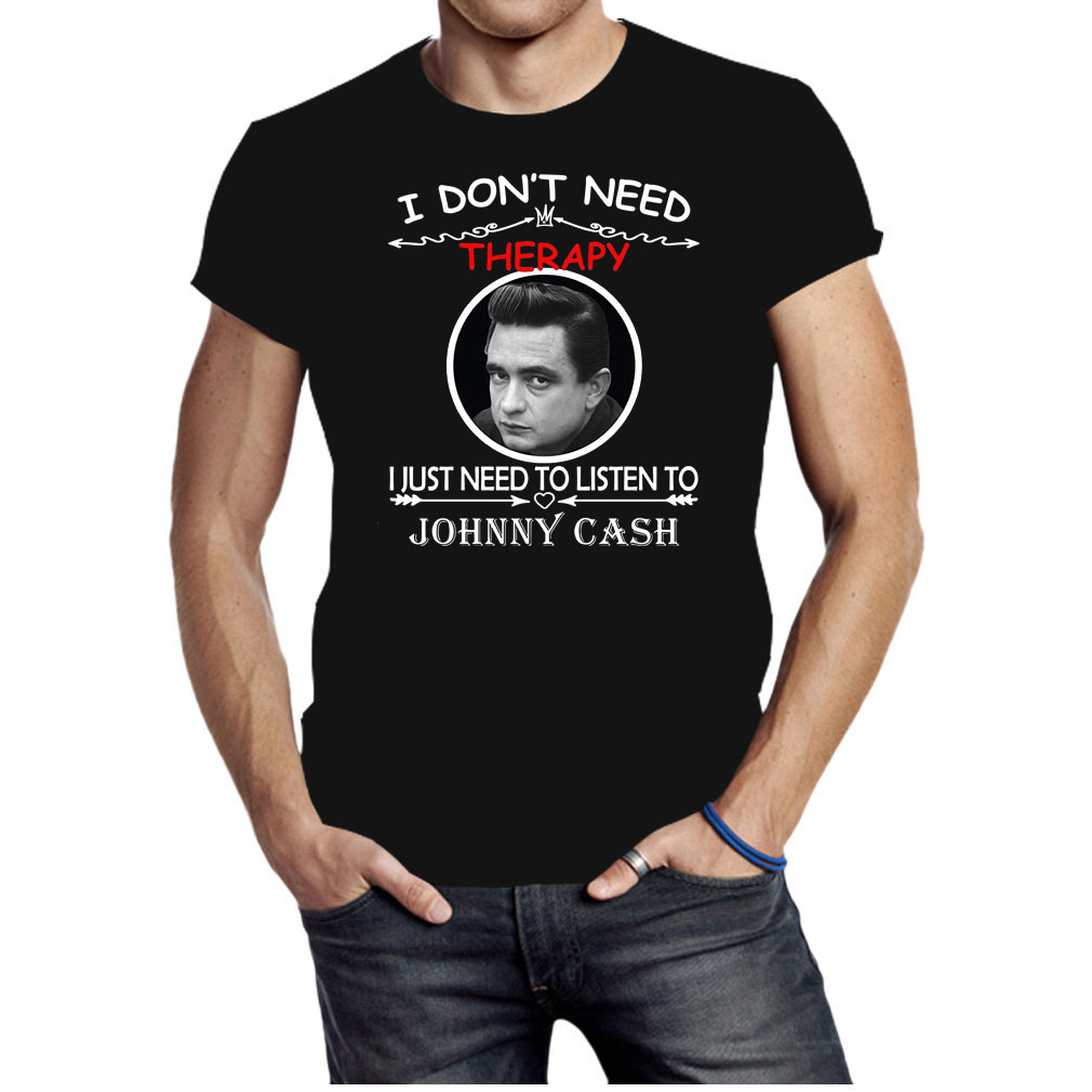 I don't need therapy I just need to listen to Johnny cash shirt
