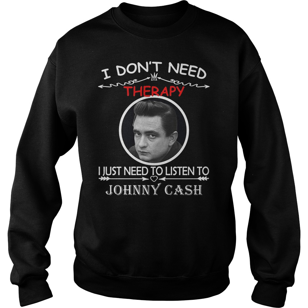 I don't need therapy I just need to listen to Johnny cash Sweater