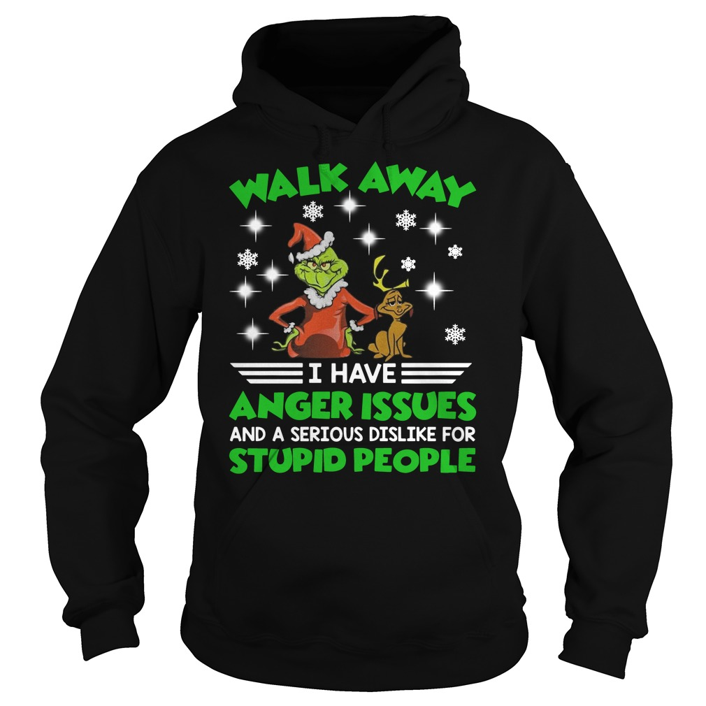 Grinch Walk away I have anger issues and a serious dislike for stupid people Christmas Hoodie