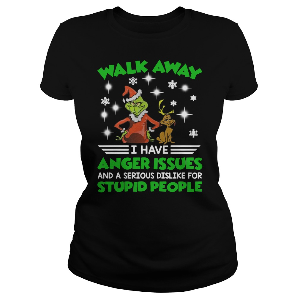 Grinch Walk away I have anger issues and a serious dislike for stupid people Christmas Ladies t-shirt