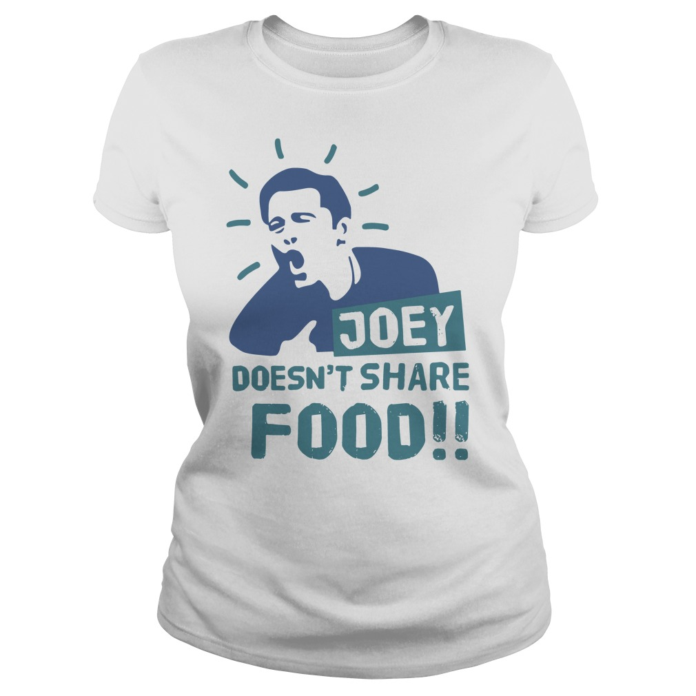 Joey doesn't share food Ladies t-shirt