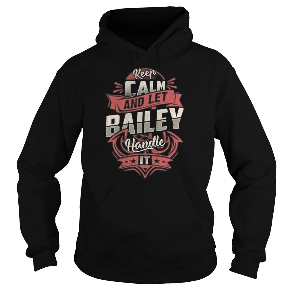 Keep calm and let Bailey handle it Hoodie
