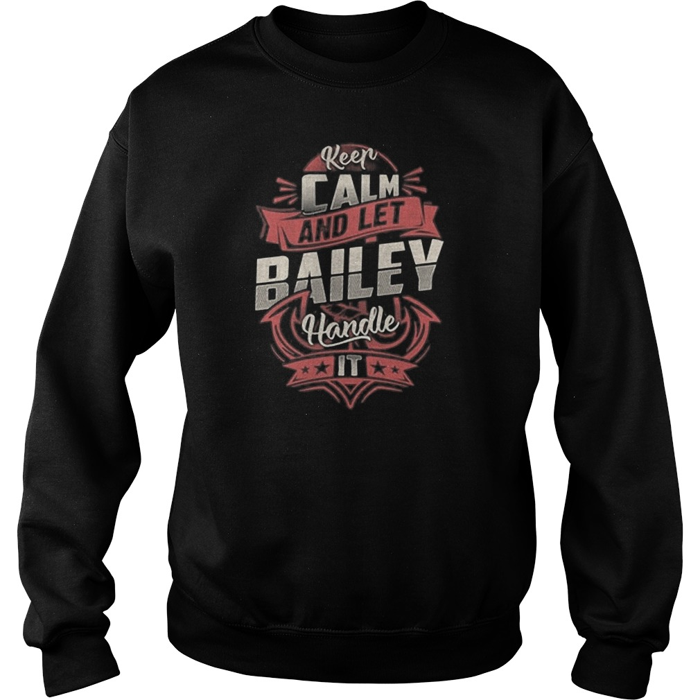 Keep calm and let Bailey handle it Sweater