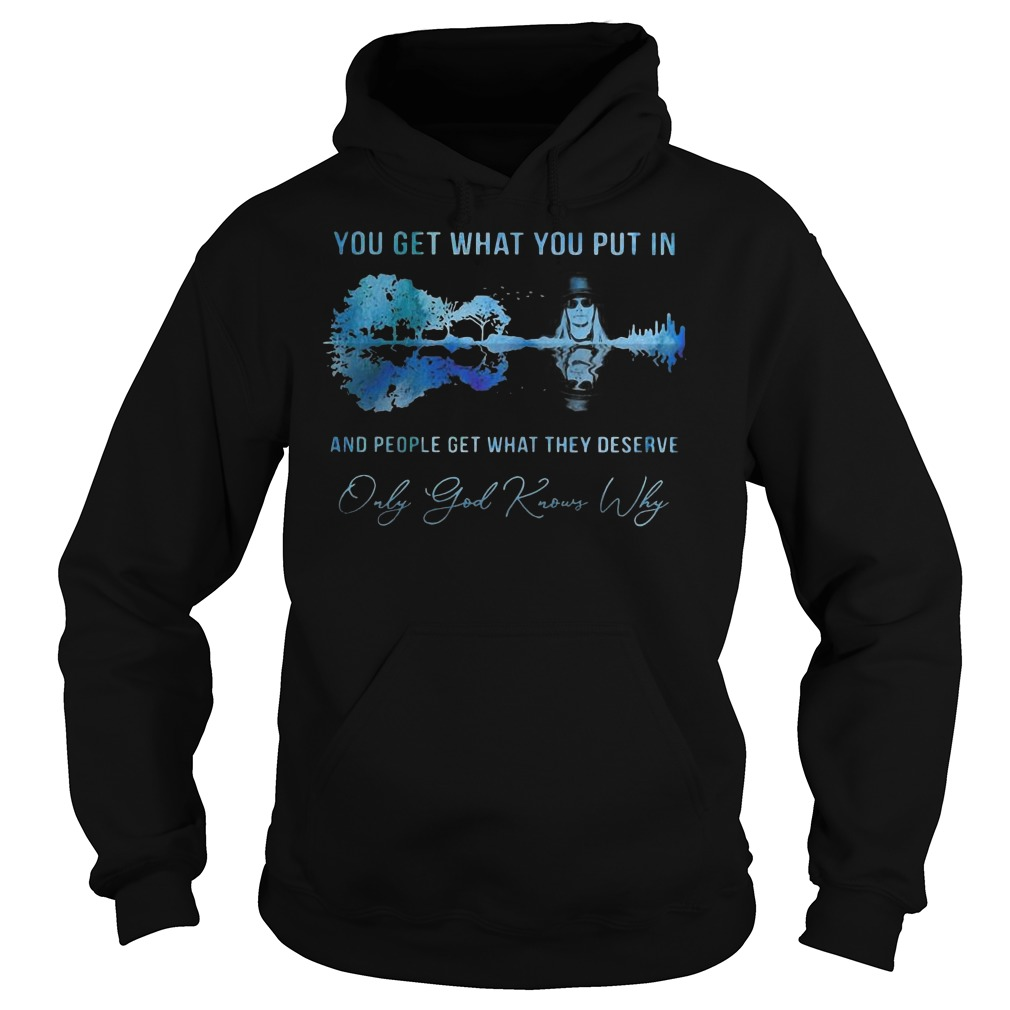 Kid Rock you get what you put in and people get what they deserve only god knows why Hoodie