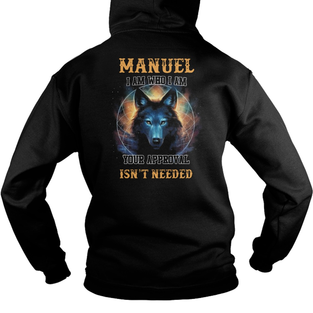 Manuel I am who I am your approval isn't needed Hoodie
