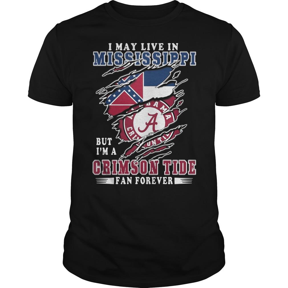 I may Mississippi Alabama but I'm a Crimson Tide fan forever Guys t-shirt