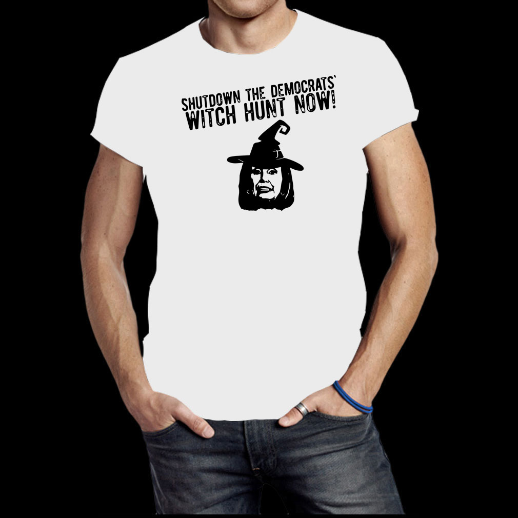 Nancy Pelosi Shutdown the democrats witch hunt now shirt