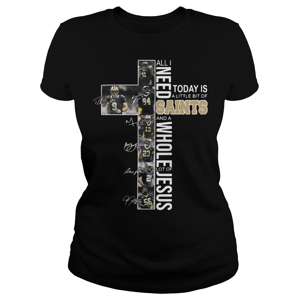 All I need today is a little bit of Saints and a whole lot of Jesus Ladies t-shirt