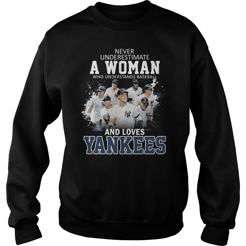 Never underestimate a woman who understands baseball and loves Yankees Sweater