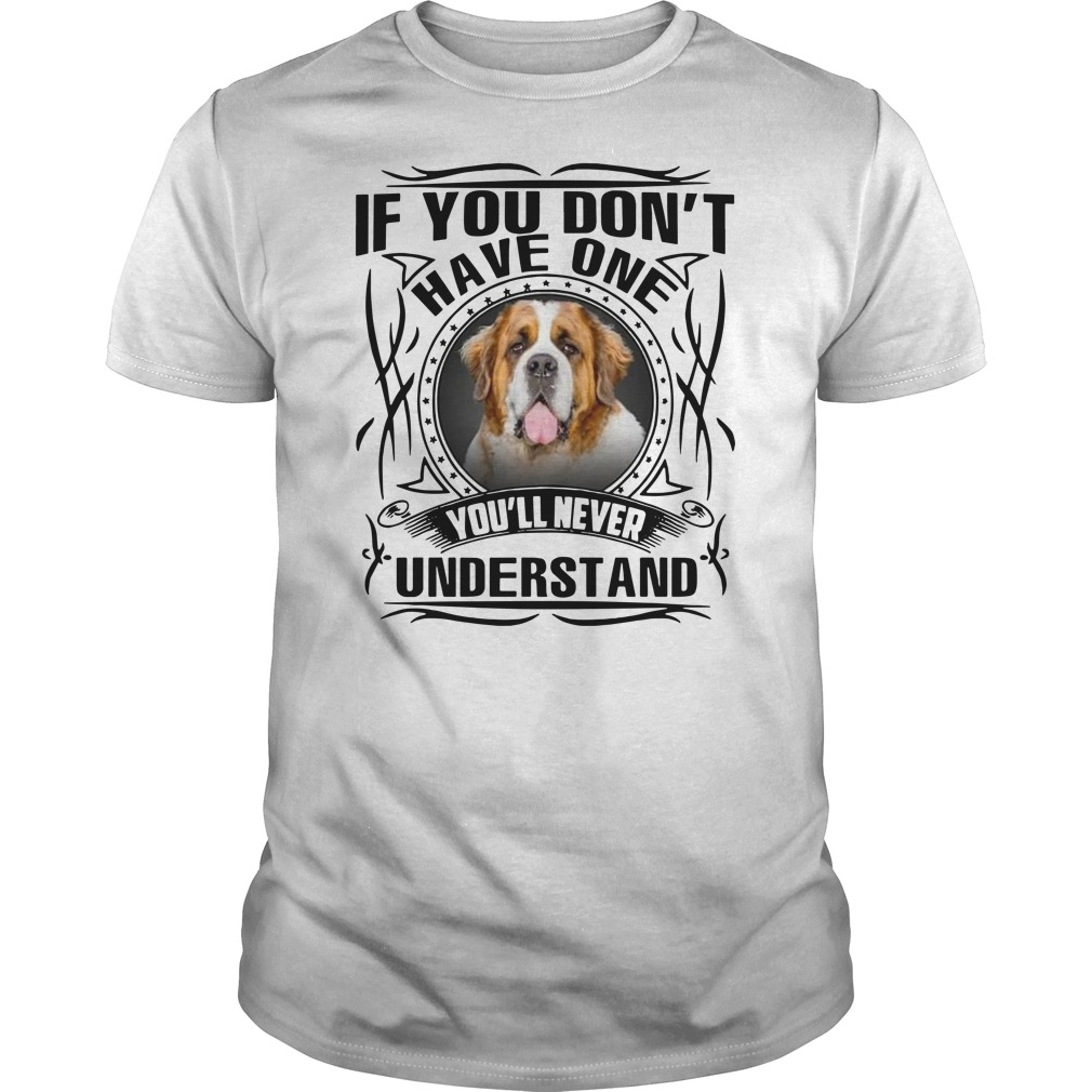 Official Bernard Dog If you don't have one you'll never understand Guys t-shirt