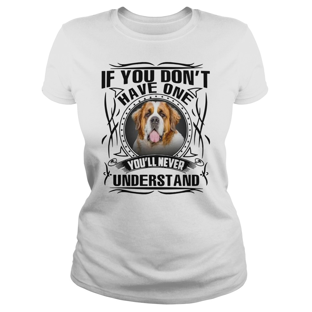 Official Bernard Dog If you don't have one you'll never understand Ladies t-shirt
