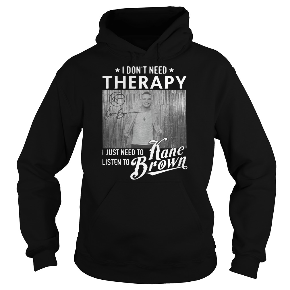 Official I don't need Therapy I just need to listen to Kane Brown Hoodie
