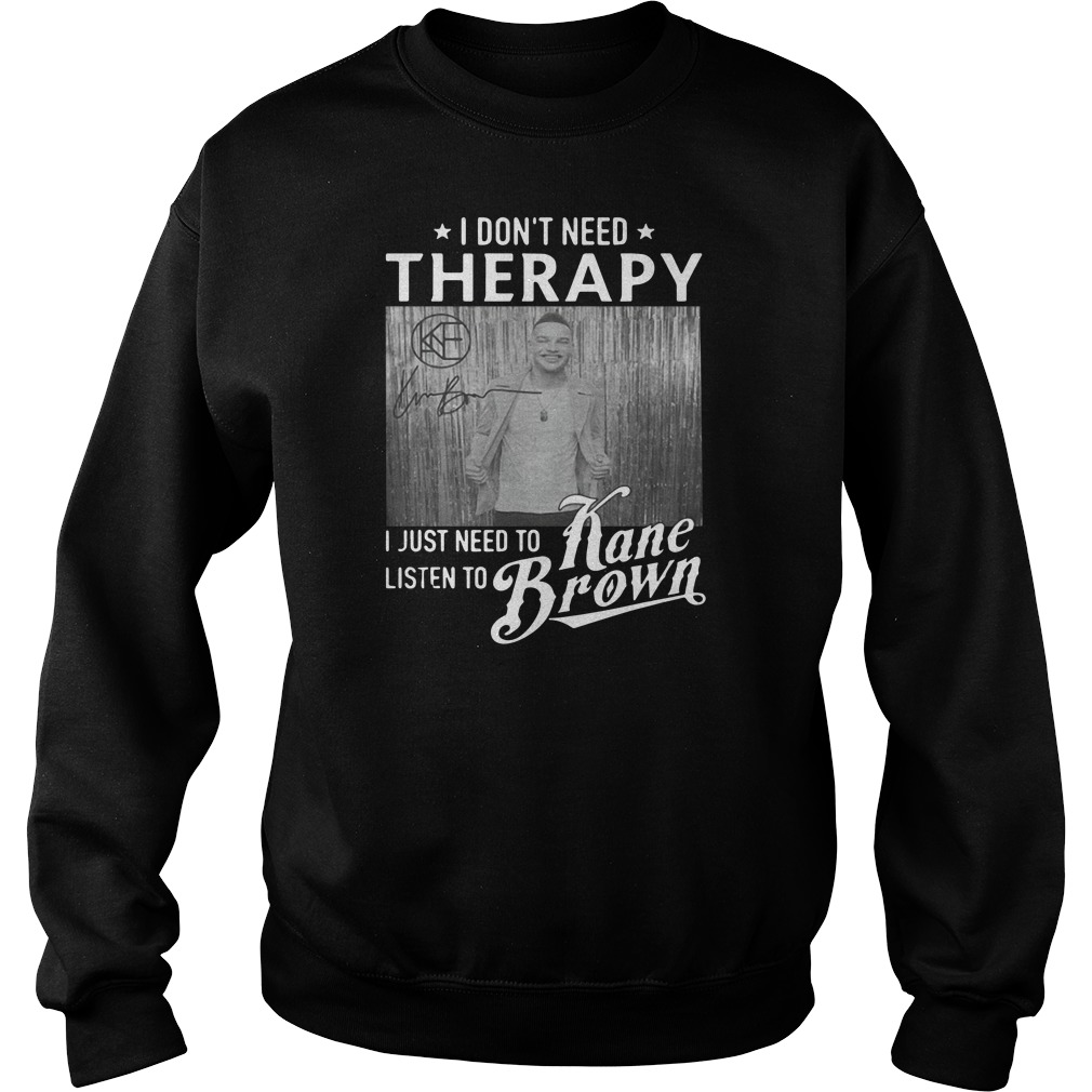 Official I don't need Therapy I just need to listen to Kane Brown Sweater
