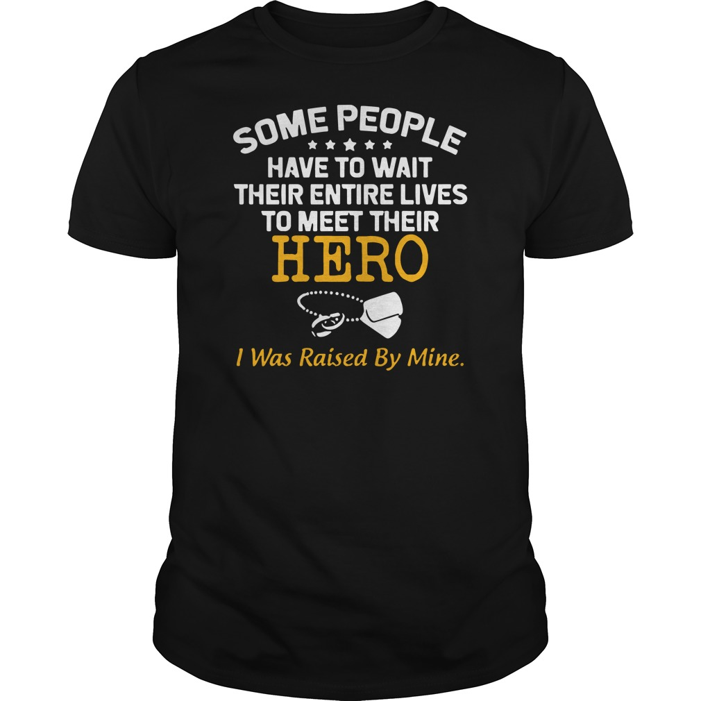 Some people have to wait their entire lives Guys t-shirt