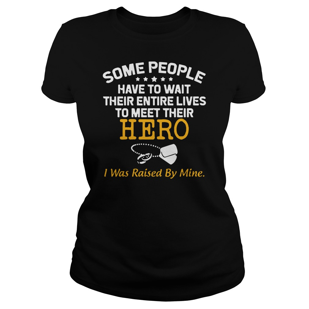 Some people have to wait their entire lives Ladies t-shirt