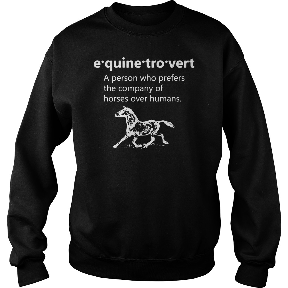 A person who prefers the company of horses over humans Sweater