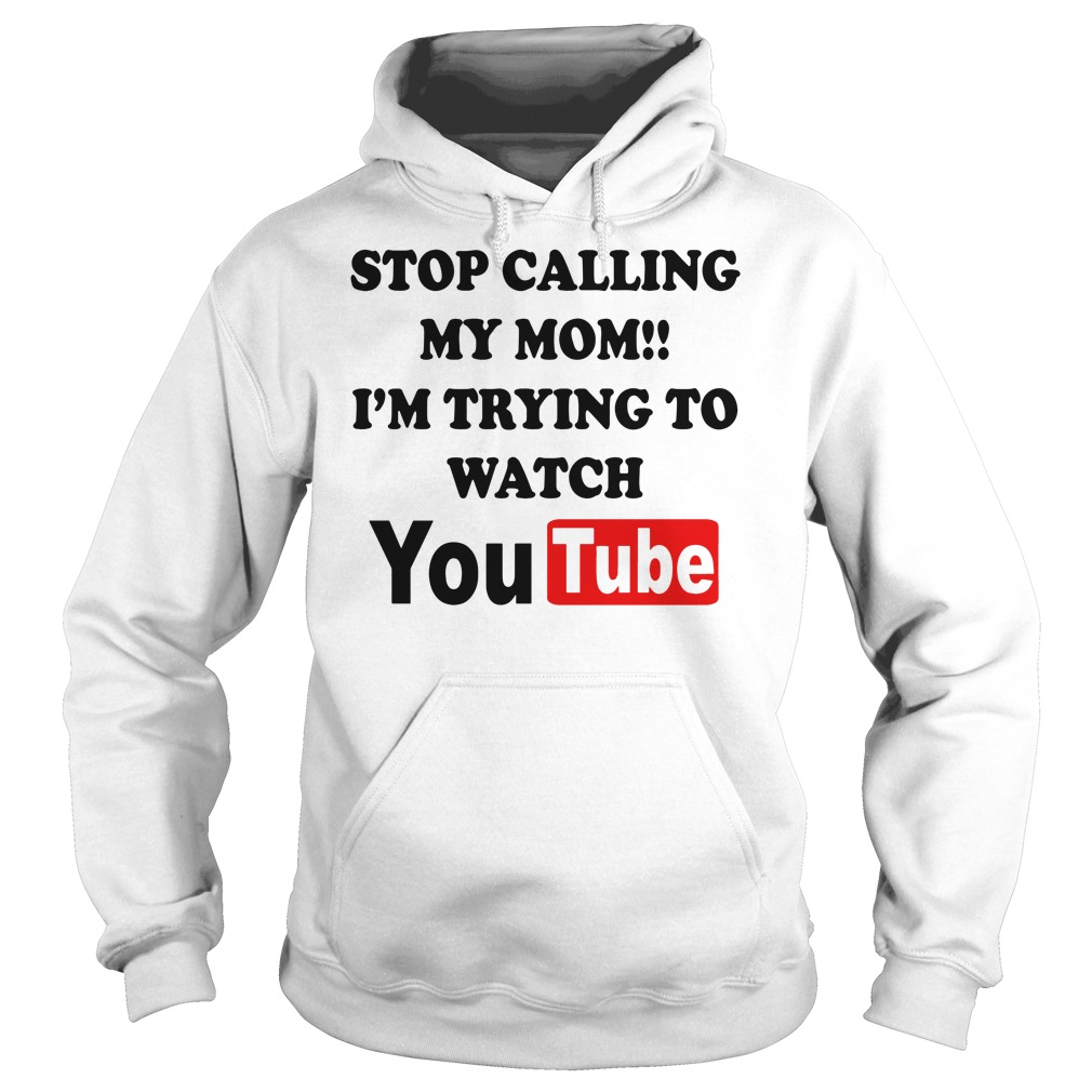 Stop calling my mom I'm trying to watch youtube Hoodie