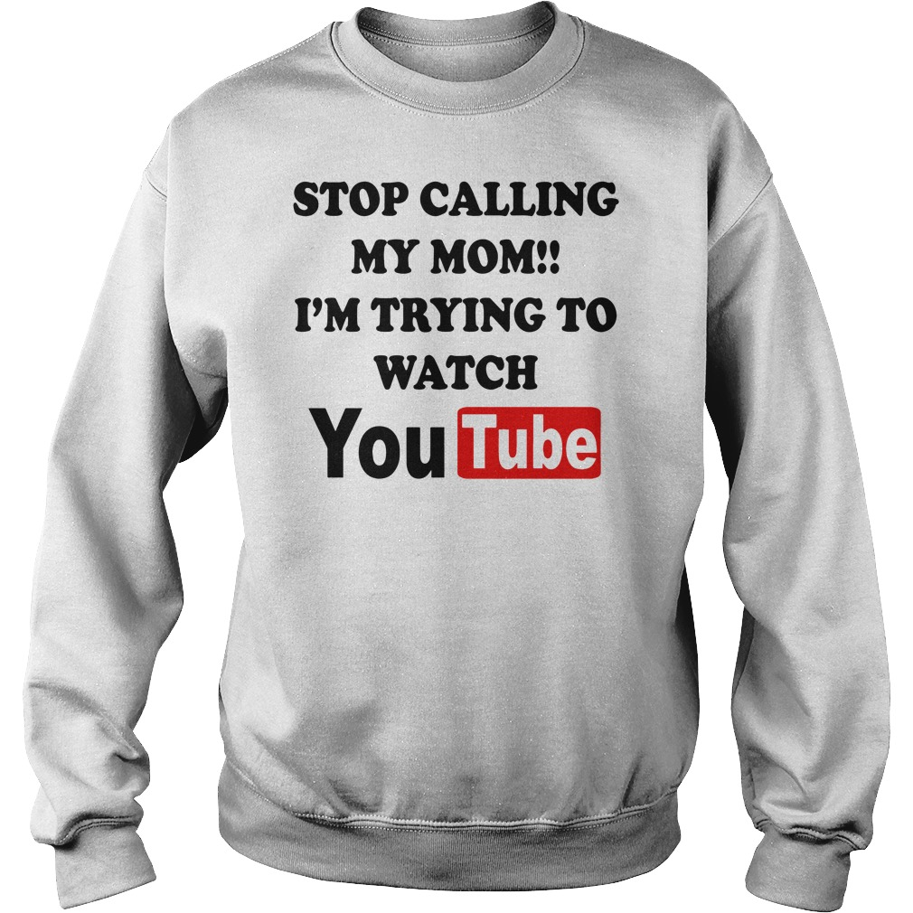 Stop calling my mom I'm trying to watch youtube Sweater