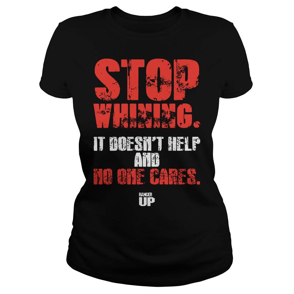 Stop whining it doesn't help and no one cares Ladies t-shirt