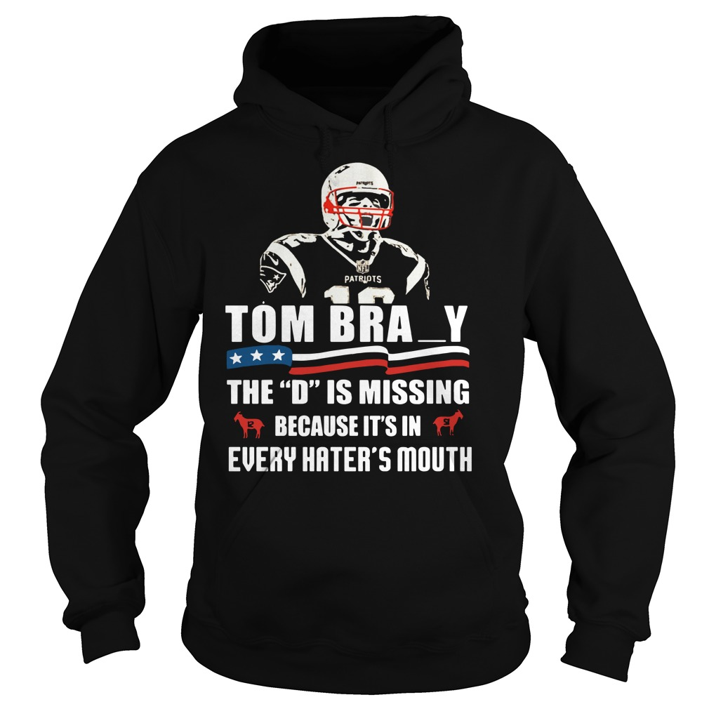 "Tom bray the ""D"" is missing because it's in every hater's mouth Hoodie"