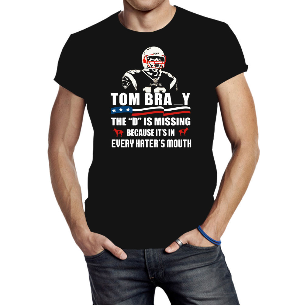 Tom bray the D is missing because it's in every hater's mouth shirt
