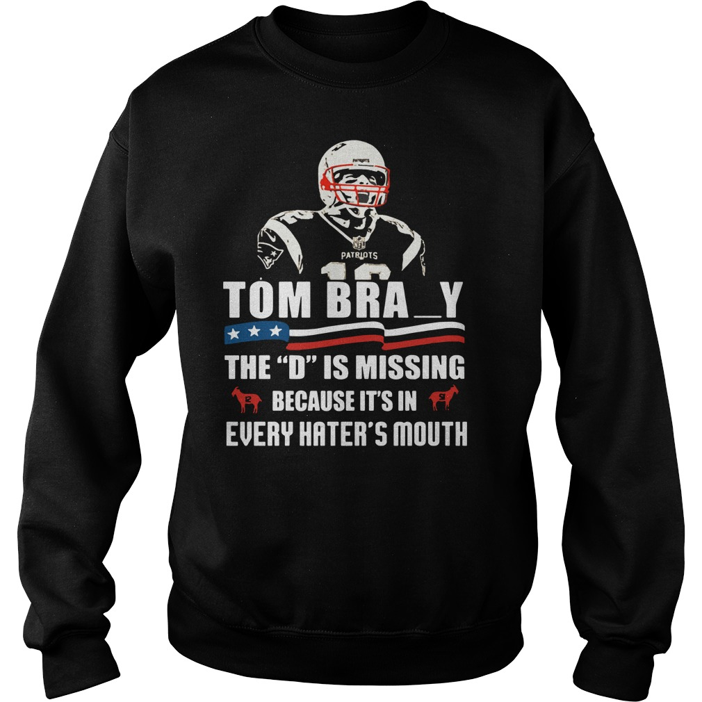 "Tom bray the ""D"" is missing because it's in every hater's mouth Sweater"
