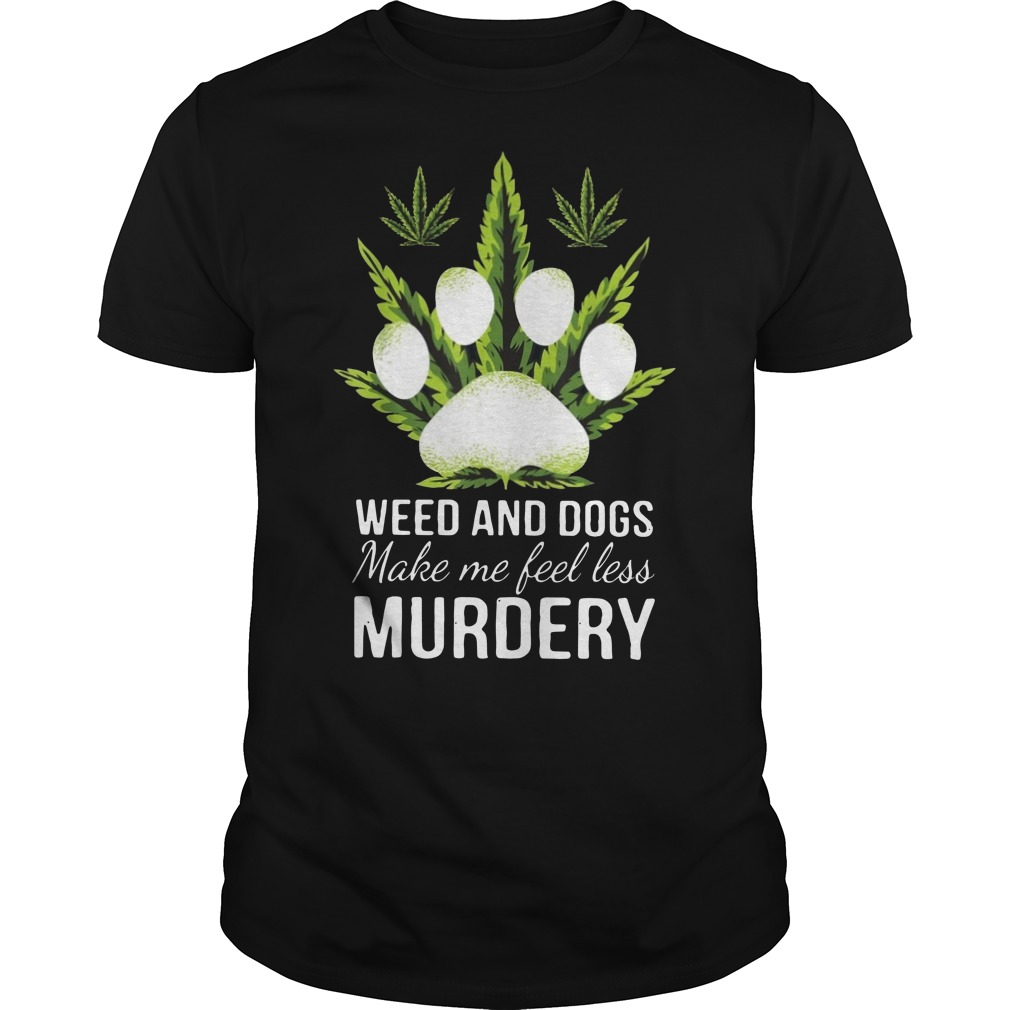 Weed and dogs make me feel less murdery Guys t-shirt