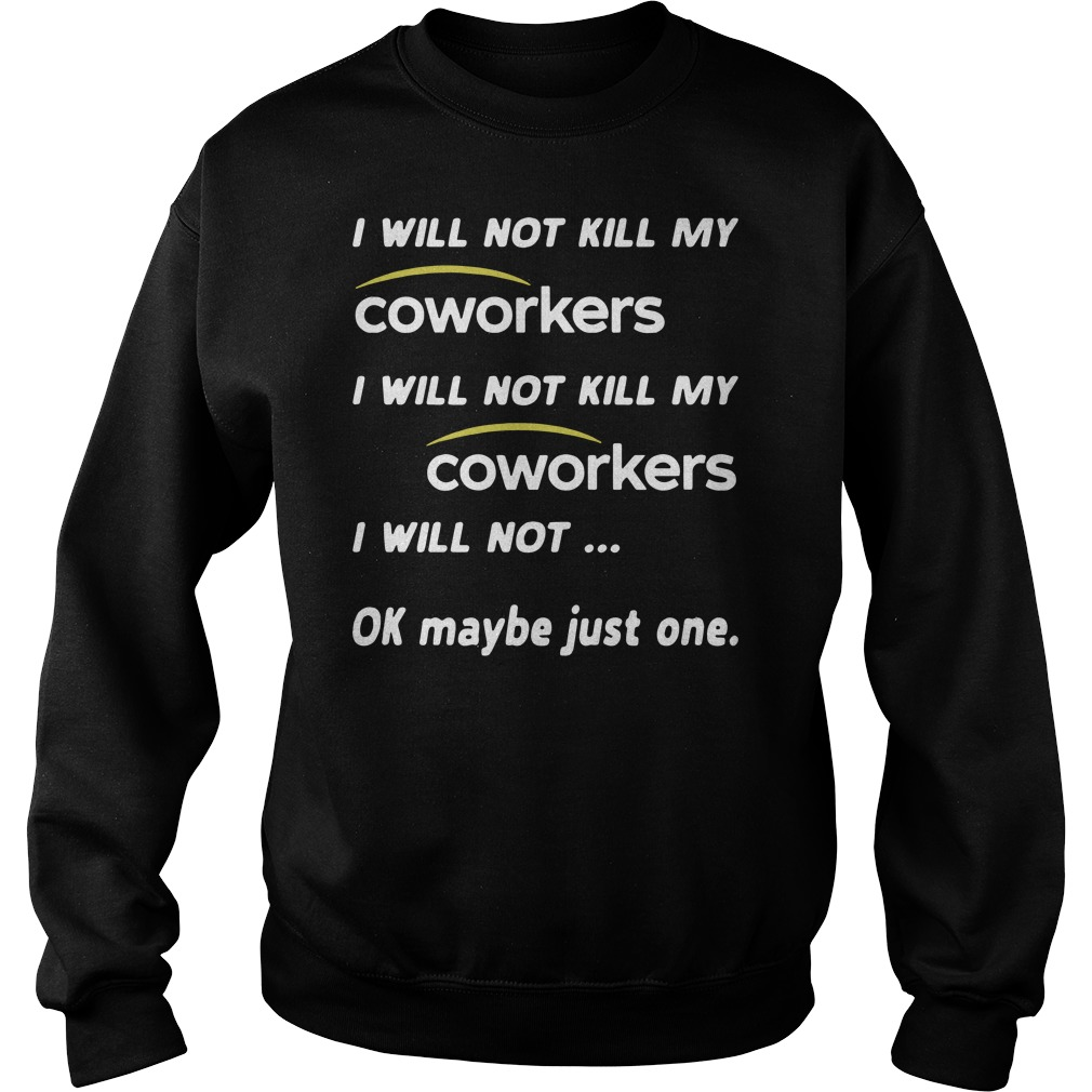 I will not kill my coworkers I will not ok maybe just one Sweater