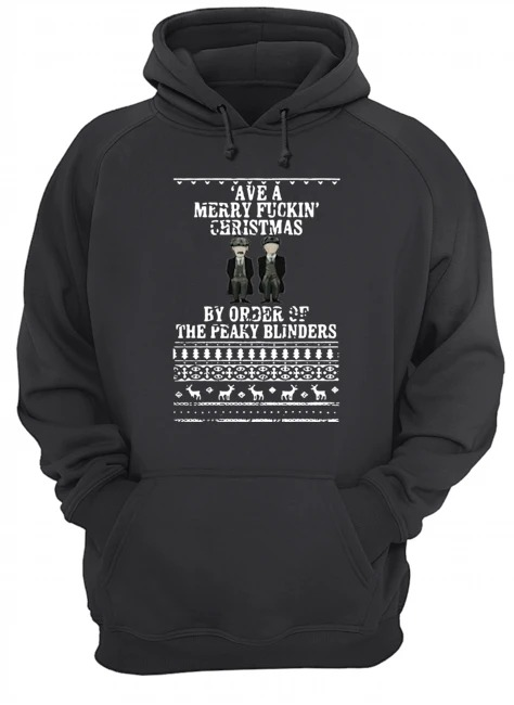 Ave a merry fuckin Christmas by order of the peaky blinders Ugly Christmas Hoodie