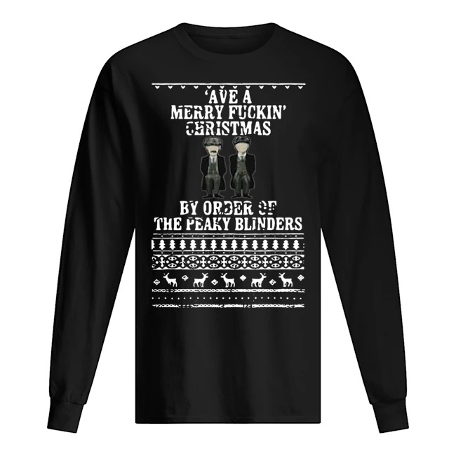 Ave a merry fuckin Christmas by order of the peaky blinders Ugly Christmas Long sleeve